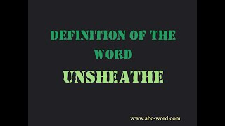 """Definition of the word """"Unsheathe"""""""