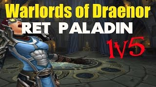 Warlords of Draenor Ret Paladin 1vs5  (WoW PvP 1v5 Arena) [Patch 6.1]  - Paralyzar!