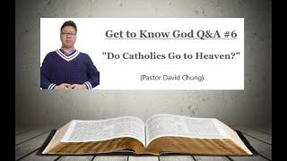 Q&A 6 Do Catholics Go to Heaven