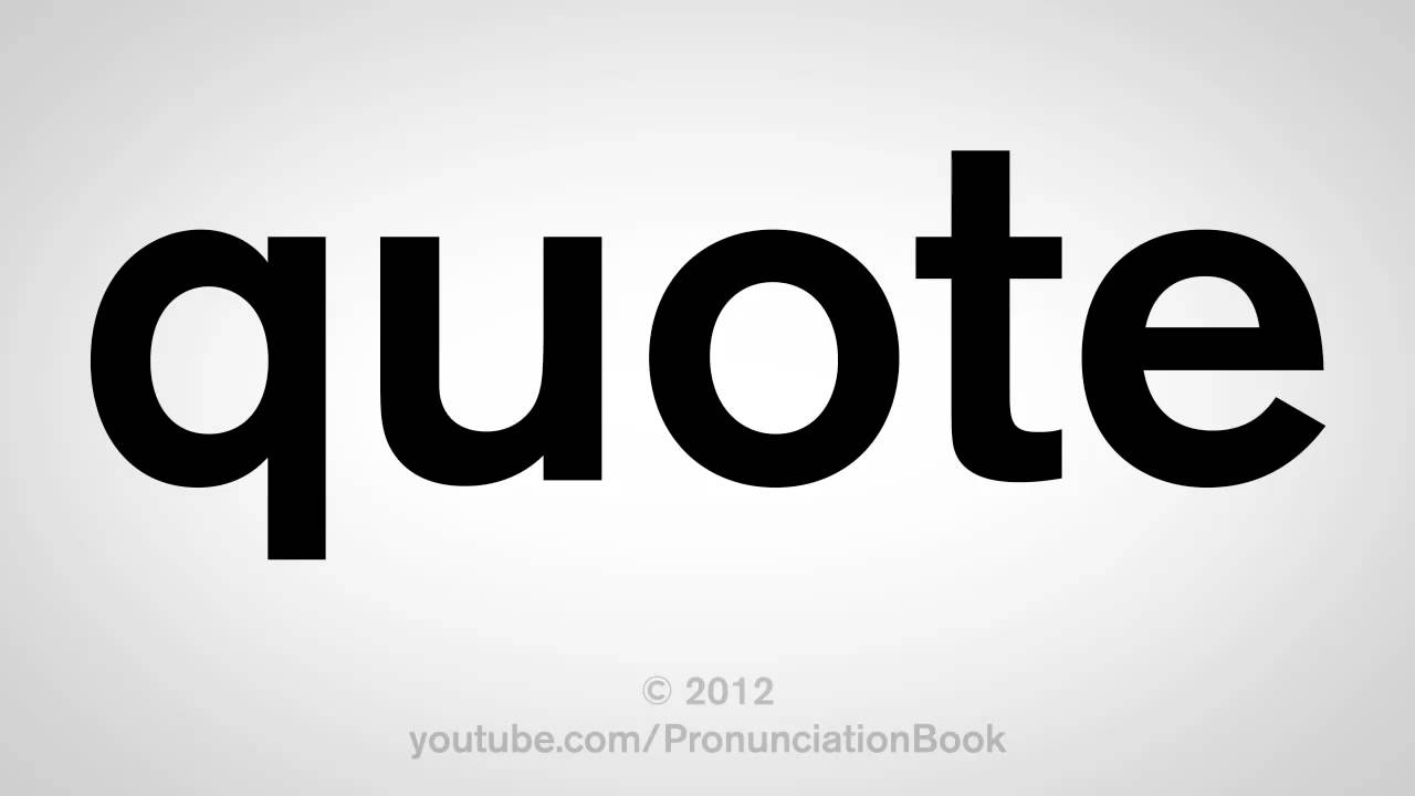 how to pronounce quote youtube