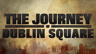 The Journey of Dublin Square