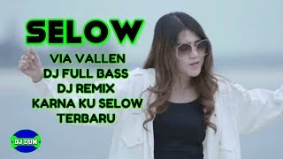 VIA VALLEN - SELOW - DJ FULL BASS REMIX KARNA KU SLOW TERBARU