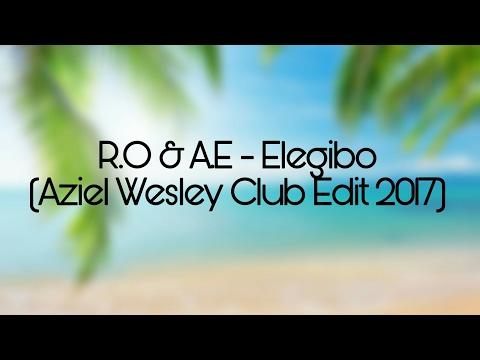 R.O & A.E - Elegibo (Aziel Wesley Club Edit 2017) +Free Download
