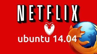 How to install Netflix in Ubuntu 14.04 with Firefox [Updated]