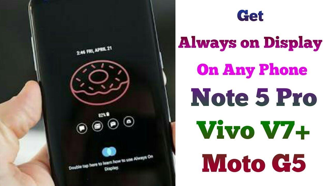 How to Get Always on Display on any Phone I Note 5 Pro I Vivo V7 Plus I  Moto G5