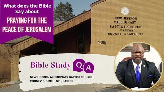 Bible Study Q & A: What does the Bible say about Praying for the Peace of Jerusalem?