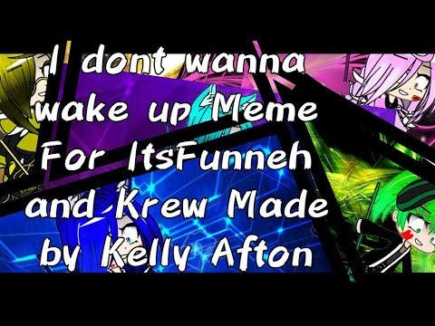 I dont wanna wake up meme For ItsFunneh and Krew Made by Kelly Afton