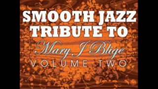 I Found My Everything - Mary J. Blige Smooth Jazz Tribute 2