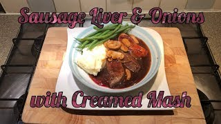 Lambs Liver Sausage And Onions With Creamy Mash And Beans
