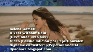 Selena Gomez - A Year Without Rain (Dave Aude Club Mix) By Pepe Gonzalez