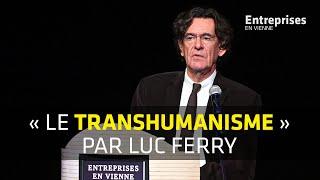 Luc Ferry : «Le Transhumanisme» (Entreprises En Vienne 2018)