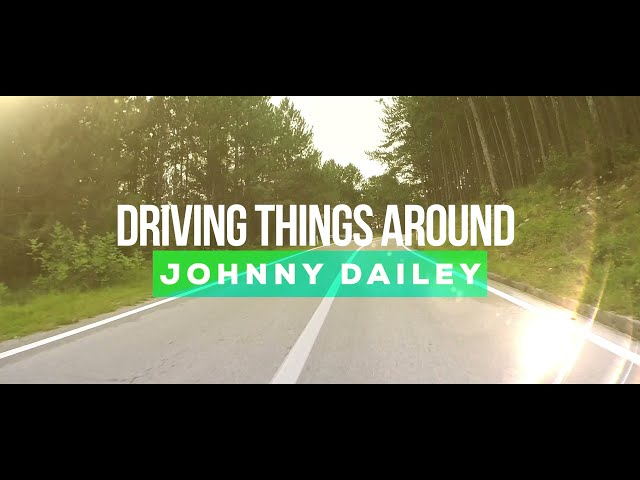 Johnny Dailey - Driving Things Around (Lyric Video)