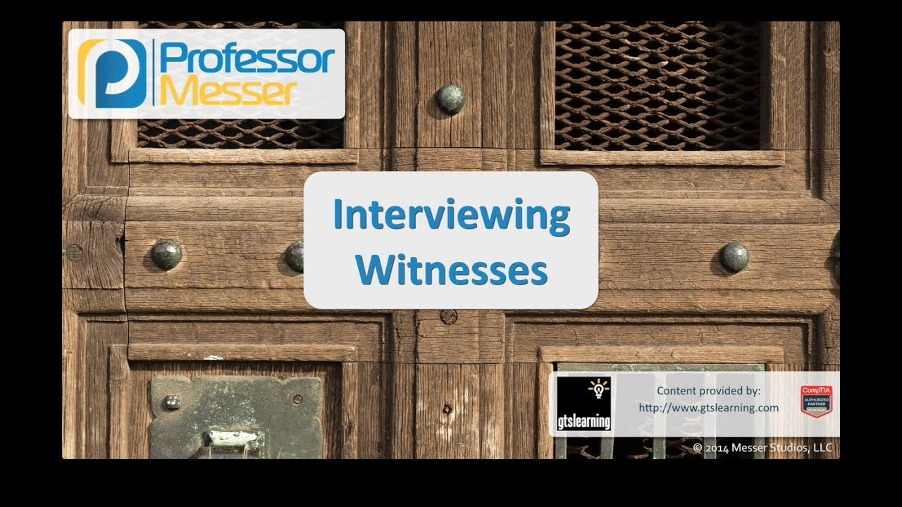 Interviewing Witnesses - CompTIA Security+ SY0-401: 2.4