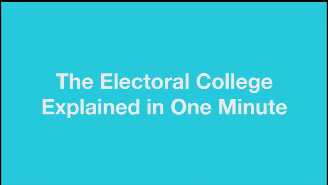 the electoral college a one minute explanation the electoral college a one minute explanation
