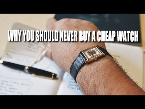 Why You Should NEVER Buy A Cheap Watch