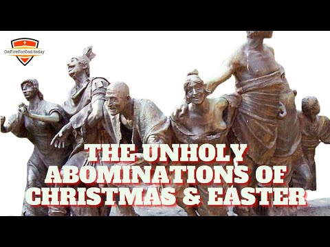 The Unholy Abominations of Christmas & Easter