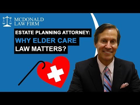 Estate Planning Attorney: Why Elder Care Law Matters?