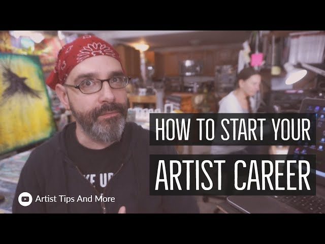 How To Start Your Artist Career - Artist Tips