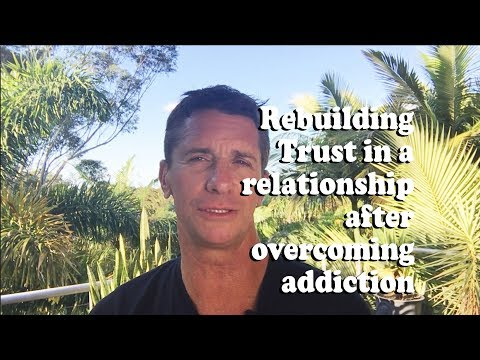 How to Rebuild Trust in a Relationship after addiction.