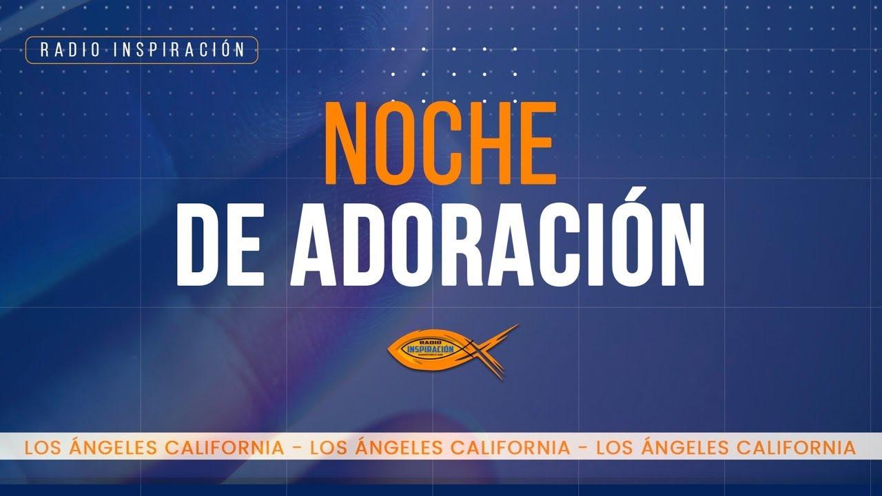 Noche de Adoración / Los Angeles CA