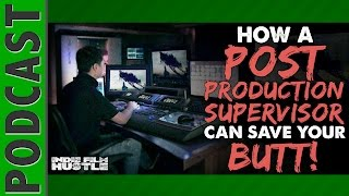 How NOT the Hire the WRONG Post Production Supervisor for Your Indie Film - IFH 032