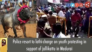 Police Massive Lathi-charge on Youth Protesting in Support of Jallikattu in Madurai