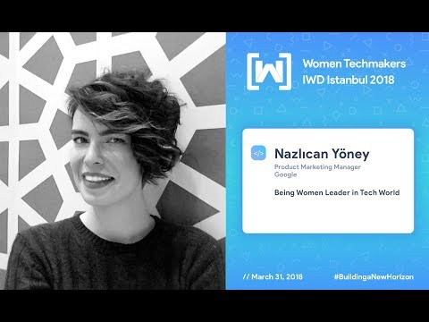 IWD 2018 ISTANBUL - Nazlıcan Yöney - Being Women Leader in Tech World