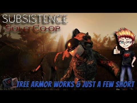 Subsistence - Tree armor works and only a few short