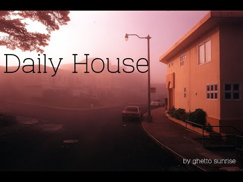 Daily House mix by ghetto sunrise