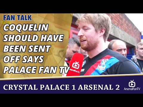 Coquelin Should Have Been Sent Off says Palace Fan TV | Crystal Palace 1 Arsenal 2
