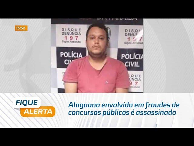 Alagoano envolvido em fraudes de concursos públicos é assassinado na Paraíba
