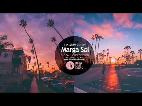 Global House Session Dj Mix (Sunset Imagination Show) by Marga Sol [Ibiza Live Radio]