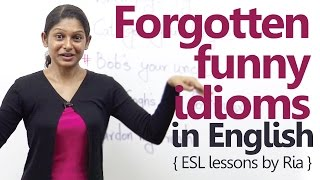 5 Forgotten funny idioms in English - Free Spoken English Lessons