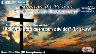 """""""Palavras para quem tem dúvidas"""" (Lc 24.39)  - Rev. Diocélio (IP Jacupiranga)"""