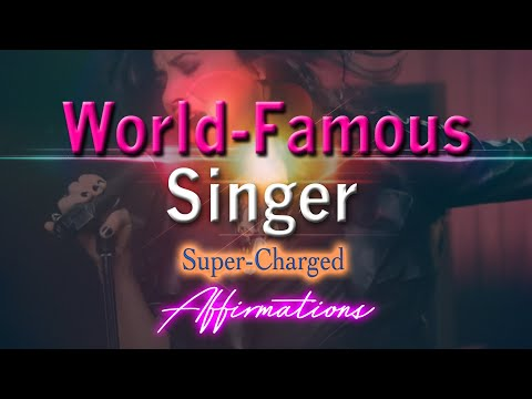 World-Famous Singer - Super-Charged Affirmations