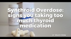 Synthroid Overdose: signs you taking too much thyroid medication