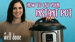 How to Use Your Instant Pot | A First Timer's Guide | Well Done