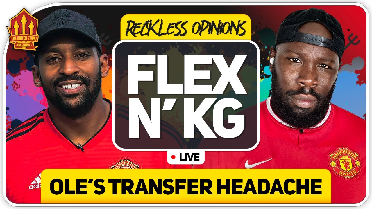 Solskjaer's Transfer Headache! Flex & KG Man Utd Talk!