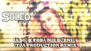 SOLEO - Ja się z Tobą nie Ożenię - CyJa Production Remix ☆ OFFICIAL AUDIO ☆ Nowość 2018