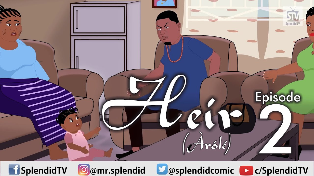 Download HEIR (AROLE) EP 2, ft Mama Bomboy, Ola Awakan (TVC) and Efua Bona (Splendid TV) (Splendid Cartoon)