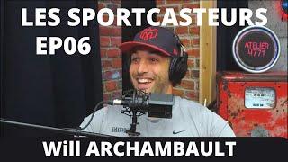 SPORTCASTEURS EP06 WILL ARCHAMBAULT
