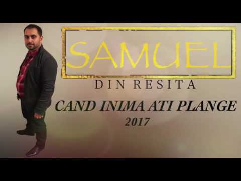 Samuel din Resita   CAND INIMA ATI PLANGE {2017}