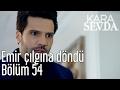 Kara Sevda 54. Bölüm - Emir Çılgına Döndü