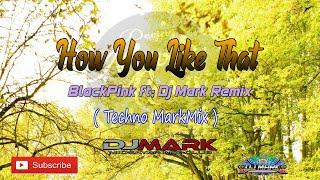 Download Lagu How You Like That - BlackPink ft. Dj Mark Remix ( Techno MarkMix )(GMS) mp3