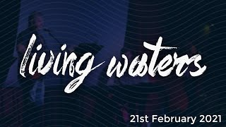 Living Waters Church - February 21st 2021