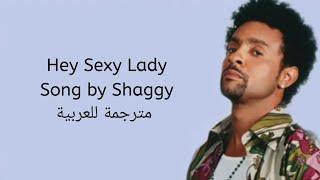 Hey Sexy Lady - Shaggy - مترجمة للعربية