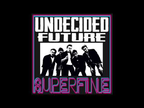 Undecided Future - Superfine (Audio)