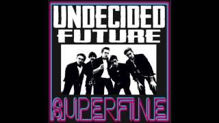 Undecided Future - Superfine (Audio)