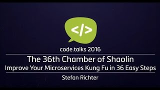 code.talks 2016 - The 36th Chamber of Shaolin – Improve Your Microservices Kung Fu in 36 Easy Steps