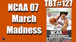 NCAA MARCH MADNESS 07 | Throwback Thursday Ep. 127